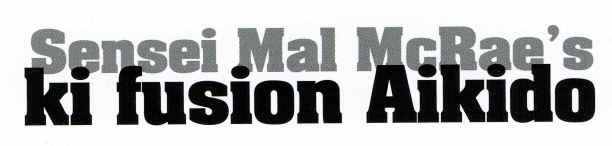 Sensei MalMcRay ki fusion Aikido